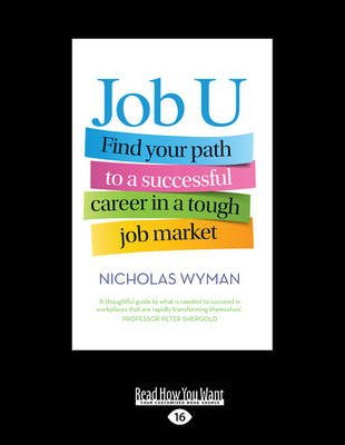 Job U - Find Your Path to a Successful Career in a Tough Job Market (Large print, Paperback, Large type edition): Nicholas Wyman