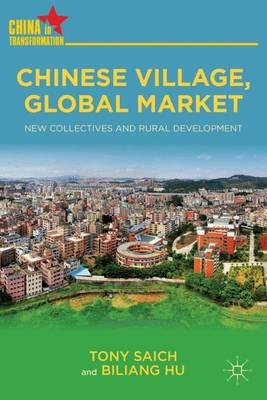 Chinese Village, Global Market - New Collectives and Rural Development (Electronic book text): Tony Saich, Biliang Hu