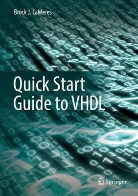 Quick Start Guide to VHDL (Hardcover, 1st ed. 2019): Brock J. Lameres