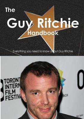 The Guy Ritchie Handbook - Everything You Need to Know about Guy Ritchie (Paperback): Emily Smith