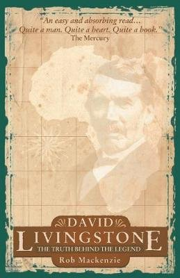 David Livingston - The Truth Behind the Legend (Paperback): Rob Mackenzie
