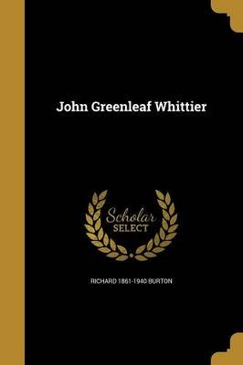 John Greenleaf Whittier (Paperback): Richard 1861-1940 Burton