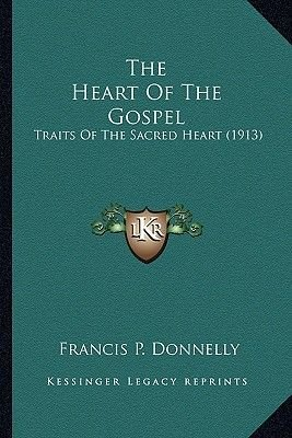 The Heart of the Gospel - Traits of the Sacred Heart (1913) (Paperback): Francis P. Donnelly