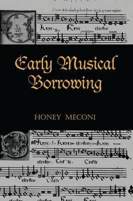Early Musical Borrowing (Paperback): Honey Meconi
