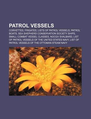 Patrol Vessels - Corvettes, Frigates, Lists of Patrol Vessels, Patrol Boats, Sea Shepherd Conservation Society Ships...