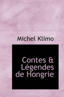 Contes & Legendes de Hongrie (English, French, Paperback): Michel Klimo
