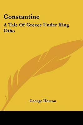 Constantine - A Tale of Greece Under King Otho (Paperback): George Horton