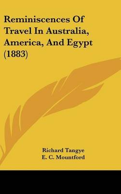 Reminiscences of Travel in Australia, America, and Egypt (1883) (Hardcover): Richard Tangye