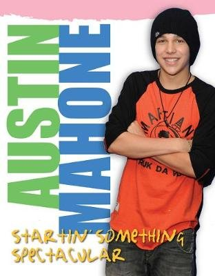 Austin Mahone - Startin' Something Spectacular (Paperback): Triumph Books, Mary Boone