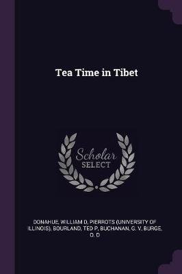 Tea Time in Tibet (Paperback): William D Donahue, Pierrots Pierrots, Ted P Bourland