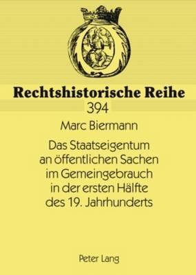 Das Staatseigentum an Oeffentlichen Sachen Im Gemeingebrauch in Der Ersten Haelfte Des 19. Jahrhunderts - Die Theorie Des...