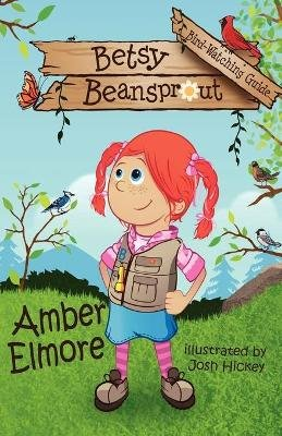Betsy Beansprout Bird-Watching Guide (Paperback): Amber Elmore