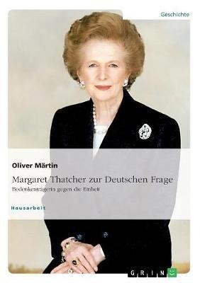 Thatcher Zur Deutschen Frage. Bedenkentragerin Gegen Die Einheit (German, Paperback): Oliver Martin