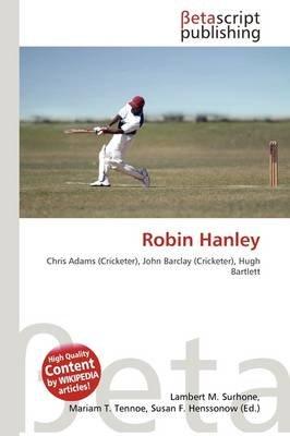 Robin Hanley (Paperback): Lambert M. Surhone, Mariam T. Tennoe, Susan F. Henssonow