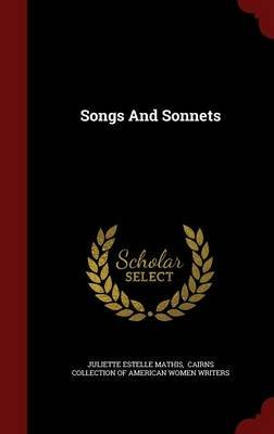 Songs and Sonnets (Hardcover): Juliette Estelle Mathis