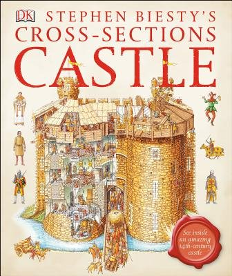 Stephen Biesty's Cross-Sections Castle - See Inside an Amazing 14th-Century Castle (Hardcover): Stephen Biesty