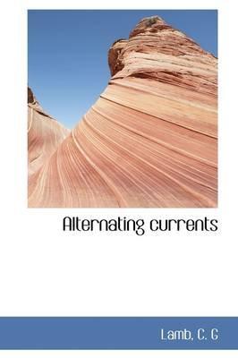 Alternating Currents (Hardcover): Lamb C. G