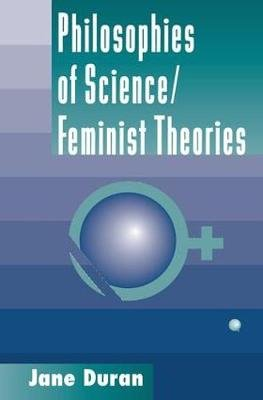 Philosophies Of Science - Feminist Theories (Paperback): Jane Duran