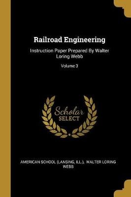 Railroad Engineering - Instruction Paper Prepared By Walter Loring Webb; Volume 3 (Paperback): American School (Lansing, Ill