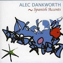 Alec Dankworth - Spanish Accents (CD): Alec Dankworth