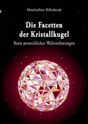 Die Facetten Der Kristallkugel (German, Paperback): Maximilian Rifenkoek