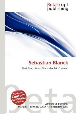 Sebastian Blanck (Paperback): Lambert M. Surhone, Mariam T. Tennoe, Susan F. Henssonow