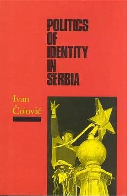 Politics of Identity in Serbia (Hardcover): Ivan Colovic