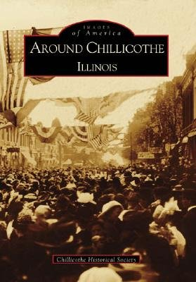 Around Chillicothe: Illinois (Paperback): Chillicothe Historical Society