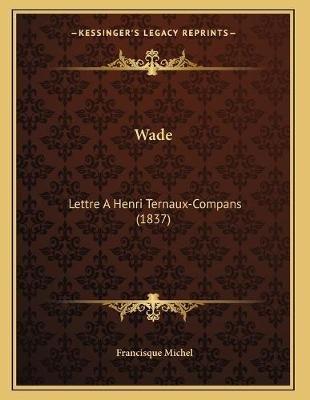 Wade - Lettre a Henri Ternaux-Compans (1837) (French, Paperback): Francisque Michel