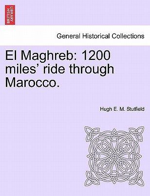 El Maghreb - 1200 Miles' Ride Through Marocco. (Paperback): Hugh E. M. Stutfield