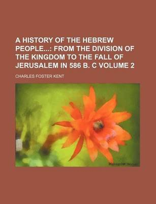 A History of the Hebrew People; From the Division of the Kingdom to the Fall of Jerusalem in 586 B. C Volume 2 (Paperback):...