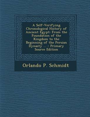 A Self-Verifying Chronological History of Ancient Egypt - From the Foundation of the Kingdom to the Beginning of the Persian...