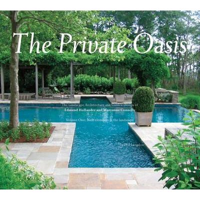 The Private Oasis - The Landscape Architecture of Edmund Hollander Design (Hardcover): Philip Langdon
