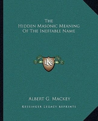 The Hidden Masonic Meaning of the Ineffable Name (Paperback): Albert Gallatin Mackey