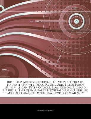 Articles on Irish Film Actors, Including - Charles K. Gerrard, Forrester Harvey, Douglas Gerrard, Eileen Percy, Spike Milligan,...