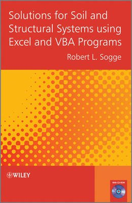 Solutions for Soil and Structural Systems using Excel and VBA Programs (Hardcover): Robert Sogge