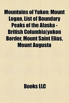 Mountains of Yukon - Mount Logan, List of Boundary Peaks of the Alaska - British Columbia]yukon Border, Mount Saint Elias,...