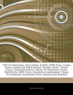 Articles on 1947 in Pakistan, Including - Earth (1998 Film), Garm Hava, Gadar: Ek Prem Katha, Pinjar (Film), Tamas (Film),...