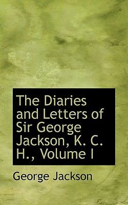 The Diaries and Letters of Sir George Jackson, K. C. H., Volume I (Paperback): George Jackson