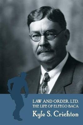 Law and Order, Ltd. - The Rousing Life of Elfego Baca of New Mexico (Paperback): Kyle S. Crichton
