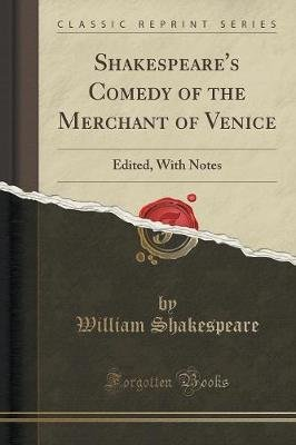 Shakespeare's Comedy of the Merchant of Venice - Edited, with Notes (Classic Reprint) (Paperback): William Shakespeare