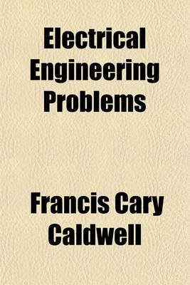 Electrical Engineering Problems (Paperback): Francis Cary Caldwell