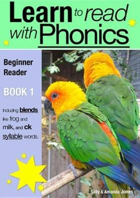 Learn to Read with Phonics - Book 1 - Learn to Read Rapidly in as Little as Six Months (Electronic book text): Sally Jones,...