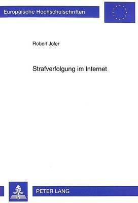 Strafverfolgung Im Internet - Phaenomenologie Und Bekaempfung Kriminellen Verhaltens in Internationalen Computernetzen (German,...