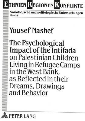 Psychological Impact of the Intifada on Palestinian Children Living in Refugee Camps in the West Bank, as Reflected in Their...
