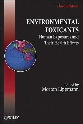 Environmental Toxicants - Human Exposures and Their Health Effects (Hardcover, 3rd Edition): Morton Lippmann