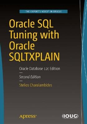Oracle SQL Tuning with Oracle SQLTXPLAIN - Oracle Database 12c Edition (Paperback, 2nd ed.): Stelios Charalambides