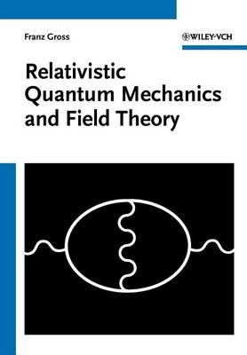 Relativistic Quantum Mechanics and Field Theory (Electronic book text): Franz Gross