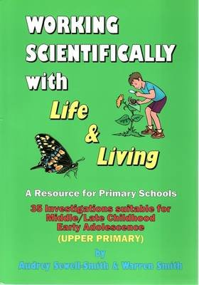 Working Scientifically with Life and Living - A Resource for Primary School Teachers : 35 Investigations Suitable for...