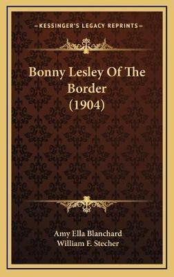 Bonny Lesley of the Border (1904) (Hardcover): Amy Ella Blanchard